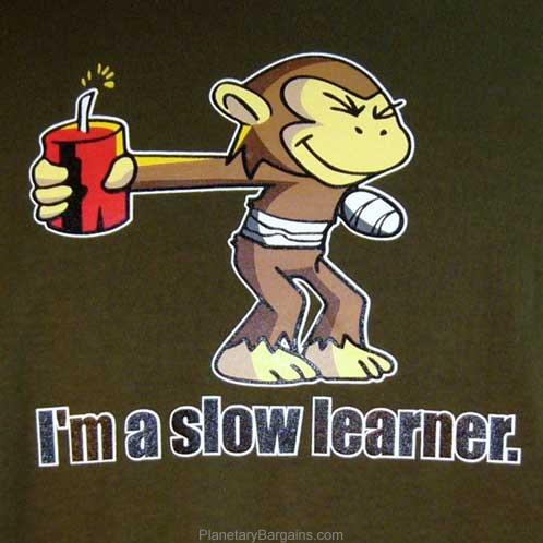 I'm A Slow Learner Shirt – Monkey With Dynamite